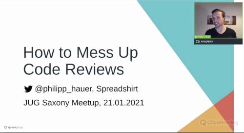 Recording and Slides of My Talk 'How to Mess Up Code Reviews' at a Virtual JUG Saxony Meetup